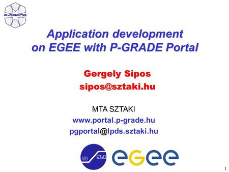 1 MTA SZTAKI  Application development on EGEE with P-GRADE Portal Gergely Sipos