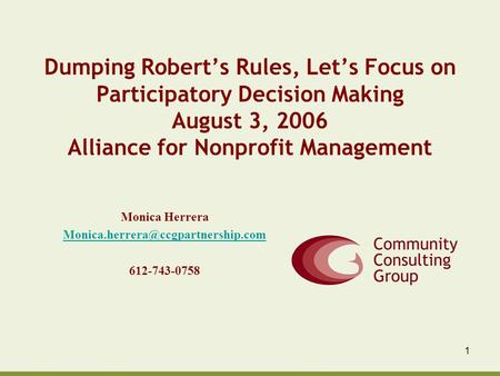 1 Dumping Robert's Rules, Let's Focus on Participatory Decision Making August 3, 2006 Alliance for Nonprofit Management Monica Herrera