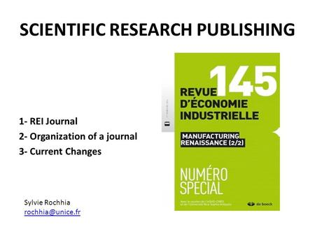 SCIENTIFIC RESEARCH PUBLISHING 1- REI Journal 2- Organization of a journal 3- Current Changes Sylvie Rochhia