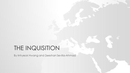 THE INQUISITION By Inhyeok Hwang and Zeeshan Sevilla-Ahmad.