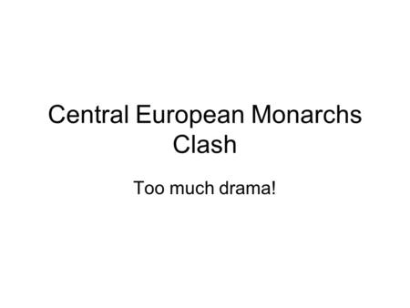 Central European Monarchs Clash Too much drama!. The Thirty Years' War Conflict was inevitable b/c of the Peace of Augsburg Both Catholics AND Lutherans.