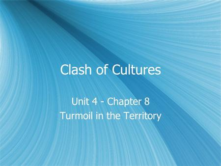 Clash of Cultures Unit 4 - Chapter 8 Turmoil in the Territory Unit 4 - Chapter 8 Turmoil in the Territory.