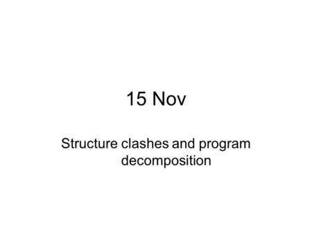 15 Nov Structure clashes and program decomposition.