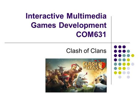 Interactive Multimedia Games Development COM631 Clash of Clans.