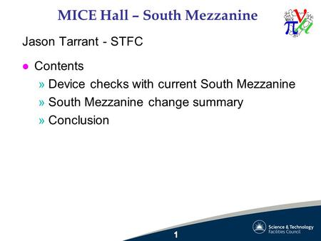 MICE Hall – South Mezzanine Jason Tarrant - STFC l Contents »Device checks with current South Mezzanine »South Mezzanine change summary »Conclusion.