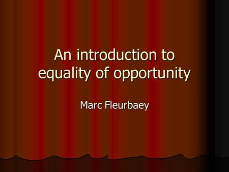 An introduction to equality of opportunity Marc Fleurbaey.
