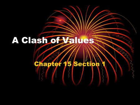 A Clash of Values Chapter 15 Section 1.
