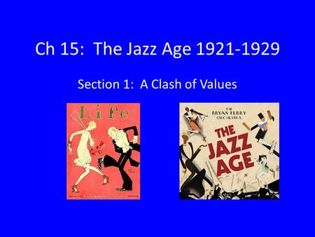 Ch 15: The Jazz Age 1921-1929 Section 1: A Clash of Values.