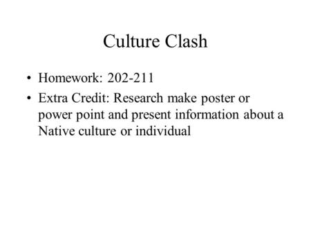 Culture Clash Homework: 202-211 Extra Credit: Research make poster or power point and present information about a Native culture or individual.