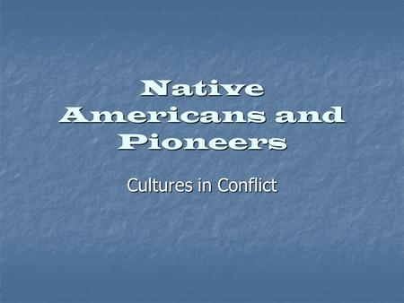 Native Americans and Pioneers Cultures in Conflict.