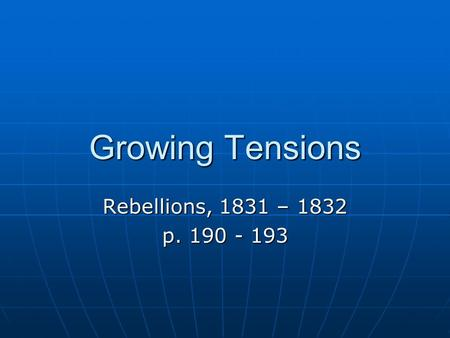 Growing Tensions Rebellions, 1831 – 1832 p. 190 - 193.