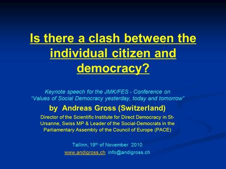 "Is there a clash between the individual citizen and democracy? Keynote speech for the JMK/FES - Conference on ""Values of Social Democracy yesterday, today."