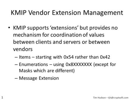 KMIP Vendor Extension Management KMIP supports 'extensions' but provides no mechanism for coordination of values between clients and servers or between.