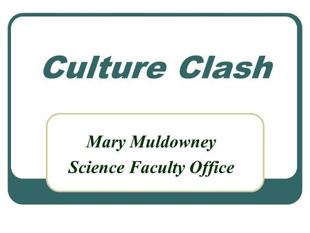 Culture Clash Mary Muldowney Science Faculty Office.