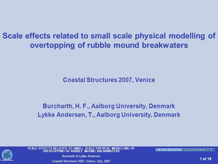 SCALE EFFECTS RELATED TO SMALL SCALE PHYSICAL MODELLING OF OVERTOPPING OF RUBBLE MOUND BREAKWATERS Burcharth & Lykke Andersen Coastal Structures 2007,