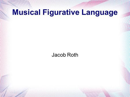 "Musical Figurative Language Jacob Roth. Simile The Airborne Toxic Event – Wishing Well ""And you just wanna feel like a coin that's been tossed In a wishing."