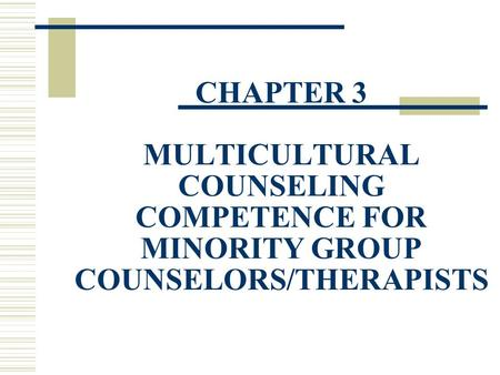 CHAPTER 3 MULTICULTURAL COUNSELING COMPETENCE FOR MINORITY GROUP COUNSELORS/THERAPISTS.
