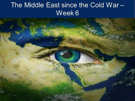 Author/s: Book title, edition number – edit on master slide The Middle East since the Cold War – Week 6.