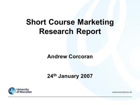 Short Course Marketing Research Report Andrew Corcoran 24 th January 2007.