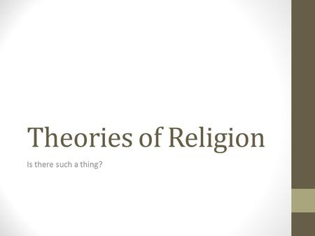 Theories of Religion Is there such a thing? Five Theories of Religion Animism and Magic - Tylor and Frazer Religion and Personality - Sigmund Freud Society.