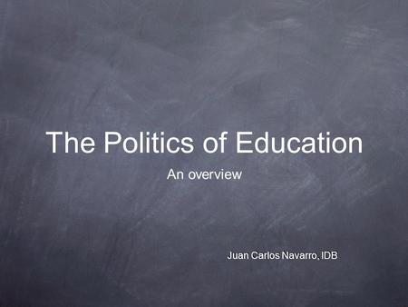 The Politics of Education An overview Juan Carlos Navarro, IDB.