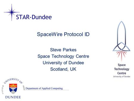 SpaceWire Protocol ID Steve Parkes Space Technology Centre University of Dundee Scotland, UK.