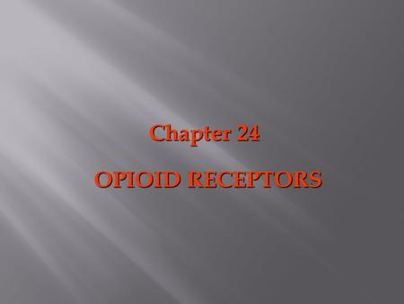 OPIOID RECEPTORS Chapter 24. Receptor Theories Beckett-Casy hypothesis * Single opioid receptor interacts with morphine * Ionic binding region (CO 2 -