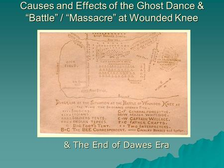 "Causes and Effects of the Ghost Dance & ""Battle"" / ""Massacre"" at Wounded Knee & The End of Dawes Era."