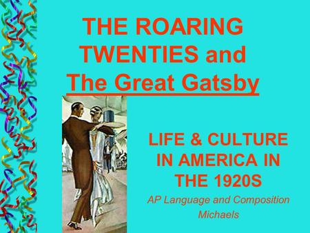LIFE & CULTURE IN AMERICA IN THE 1920S AP Language and Composition Michaels THE ROARING TWENTIES and The Great Gatsby.