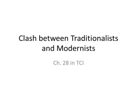 Clash between Traditionalists and Modernists Ch. 28 in TCI.
