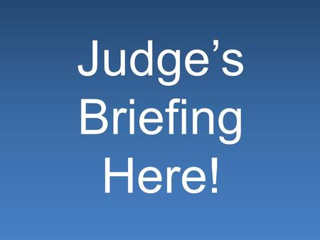 Judge's Briefing Here!. So you want* to become a Debate Judge? *were forced by your kid.