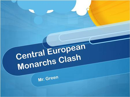 Central European Monarchs Clash Mr. Green. Who Will Be Involved? Germanic States, Sweden, and France vs. Spain, Austria, and Holy Roman Empire Where are.