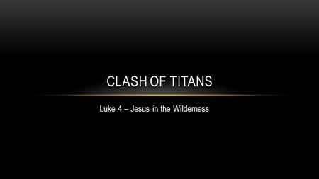 Luke 4 – Jesus in the Wilderness CLASH OF TITANS.