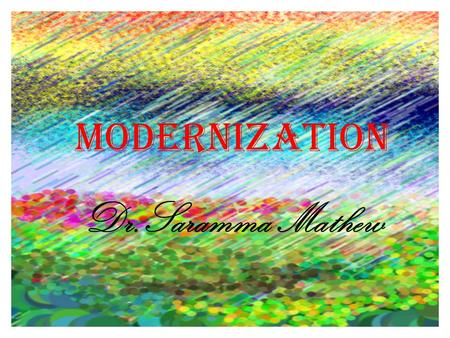 Modernization Dr.Saramma Mathew. Modernization an evolutionary transition from a 'traditional' to a 'modern' society.