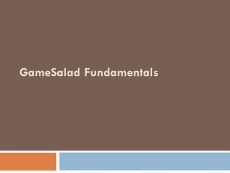 GameSalad Fundamentals. Introduction to Game-Authoring System  Objectives  Define game-authoring system.  Understand the components of logic and assets.