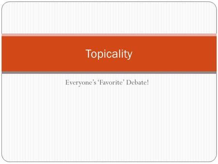 Everyone's 'Favorite' Debate! Topicality. Define the word (or phrase) the Affirmative is not topical under.