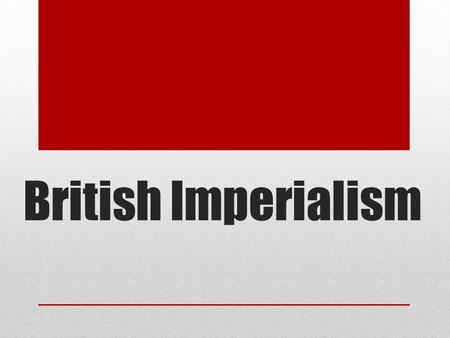 British Imperialism. Imperialism Control of weak countries by stronger ones through use of military and economic pressures. From 1870-1914, several economic.