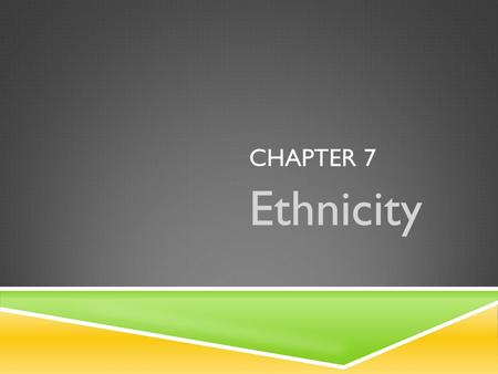 Chapter 7 Ethnicity.