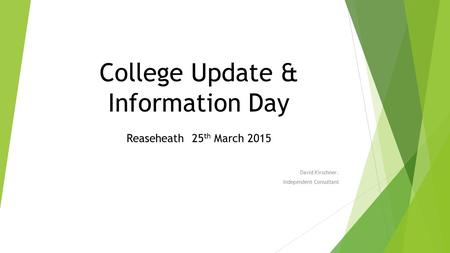 College Update & Information Day Reaseheath 25 th March 2015 David Kirschner. Independent Consultant.