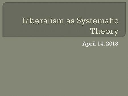 April 14, 2013. Argues liberal analysis cannot claim to present an alternative theory of international politics to realism or institutionalism by merely: