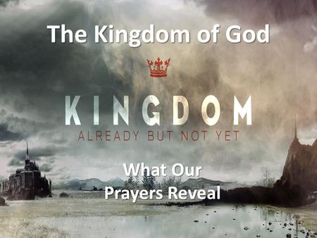 What Our Prayers Reveal The Kingdom of God. So Where Are We Going Today? 1.Study Elijah's communication with God 1 Kings 17-18 2.Look at a pagan form.