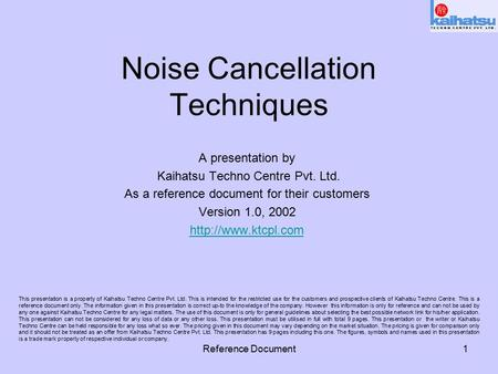 Reference Document1 Noise Cancellation Techniques This presentation is a property of Kaihatsu Techno Centre Pvt. Ltd. This is intended for the restricted.