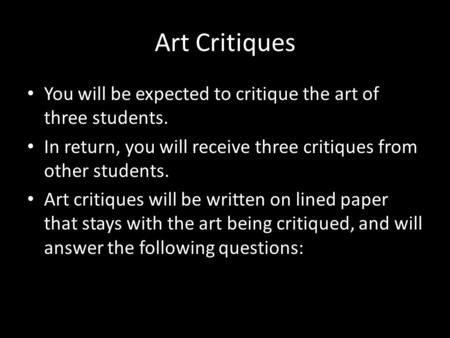 Art Critiques You will be expected to critique the art of three students. In return, you will receive three critiques from other students. Art critiques.