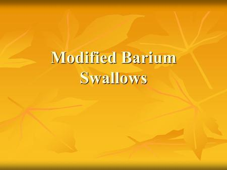 Modified Barium Swallows. Dysphagia Symptom of abnormal swallowing as it relates to aspiration of food and/or liquids, pooling, with or without residuals.