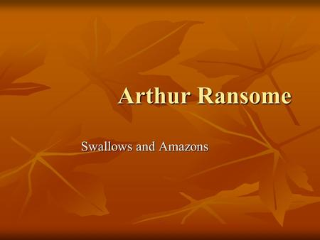 Arthur Ransome Swallows and Amazons. Arthur Michell Ransome Arthur Michell Ransome (18 January 1884 – 3 June 1967) was an English author and journalist.