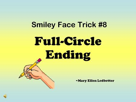 Smiley Face Trick #8 Full-Circle Ending ~Mary Ellen Ledbetter.