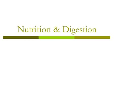 Nutrition & Digestion. How do we get from this… …to this.