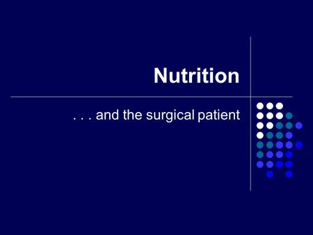 Nutrition... and the surgical patient. Nutrition ENERGY SOURCES Carbohydrates Fats Proteins.