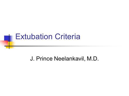 Extubation Criteria J. Prince Neelankavil, M.D.. Case 71 y.o. male s/p laparascopic surgery presents to the PACU intubated. Pt. remained intubated secondary.