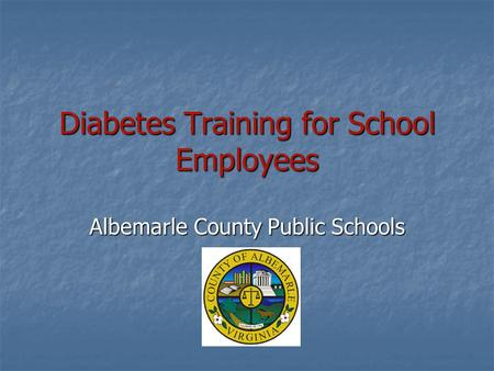 Diabetes Training for School Employees Albemarle County Public Schools.